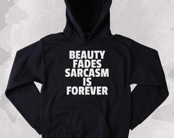 Funny Sarcasm Sweatshirt Beauty Fades Sarcasm Is Forever Clothing Sarcasm Tumblr Hoodie