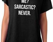 ME? SARCASTIC? NEVER t shirt tshirt funny sarcastic quote Tri blend Dolman short sleeve tri blend T-shirt Top Tee