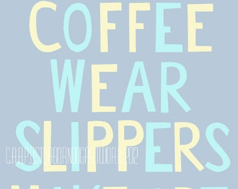 Drink Coffee Wear Slippers Make Art - Print with Text in Pastels - Motivational Artist Studio