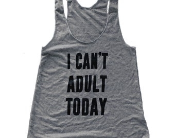 I Can't Adult Today Tank Top - Sleeveless Shirt - (Ladies Sizes S, M, L,)
