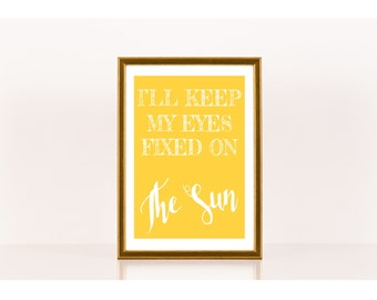 I'll keep my eyes fixed on the sun, Encouragement, Downloadable Print, Instant Download, Printable Art Work, Sunshine, Cage the Elephant