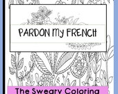 Pardon My French- Swear Coloring  Book for Adults