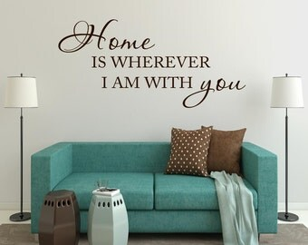Home is wherever I am with you Wall Decal Vinyl Lettering Wall Words Decal Home Decor Vinyl Wall Saying