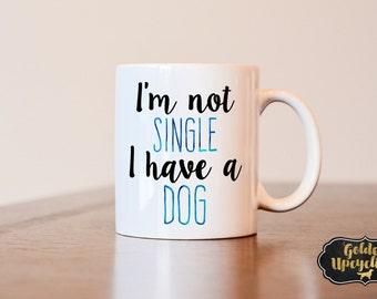 I'm not single I have a dog mug, Single friend gift, dog mom mug, dog lover mug, dog lover gift, single gift, Im a dog mom gift