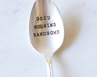 Good Morning Handsome. Stamped Spoon. Gift for Husband. Gift for boyfriend. The perfect stocking stuffer.