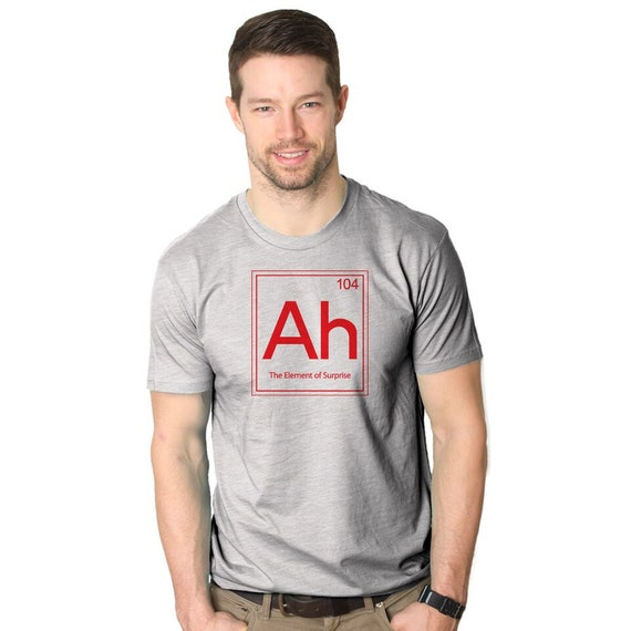 Mens Ah Element of Surprise T-Shirt periodic table, back to school in style, learing, perfect gift for teacher, guys, boyfriend, dad S-5XL