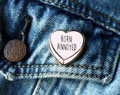 Born Annoyed Enamel Pin - Heart Pin