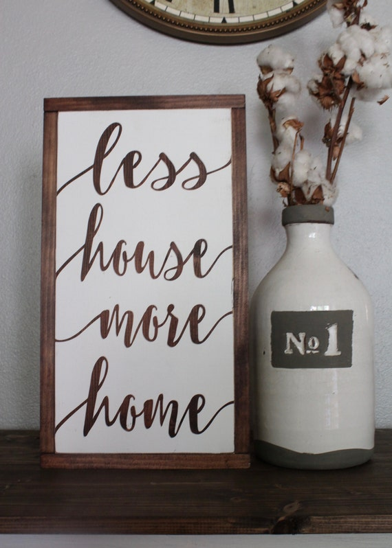 Less house more home sign rustic sign home decor wood sign for Home decor for less