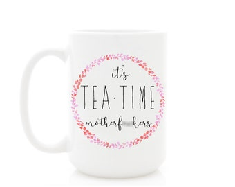 Funny Tea Mug. It's Tea Time Motherf**kers. Profane Mugs for Tea Lovers and teatime. Mature tea mugs by Wildly Inappropriate.