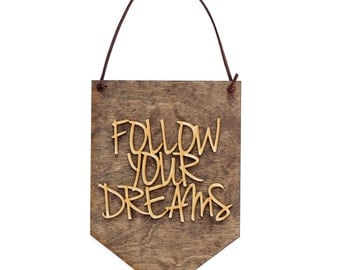 Follow Your Dreams . Laser Cut Wood . Wall Hanging Banner . Wall Art . Home Decor . Wood Sign