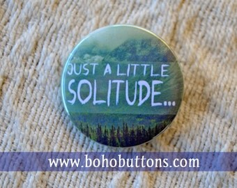 Solitude Pinback Button, Nature Magnet, backpack pins, custom pins and patches, social boho buttons, quote, hippie pins, geek introvert