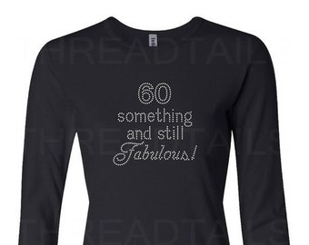 60 something and still Fabulous long sleeve rhinestone t-shirt.  Ladies fit baby rib tee.  Bling gift idea.   Sixty b-day age top.