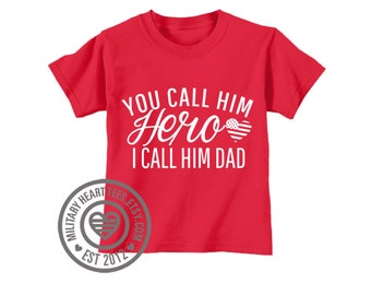 Infant or Toddler You Call him Hero I Call him Dad, Red Friday TShirt, Military Kids Shirt, Army, Air Force, Marines, Navy