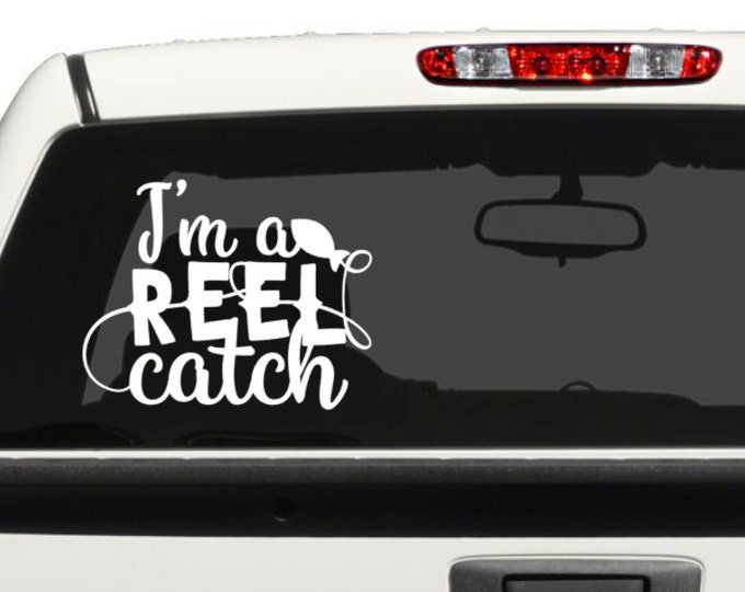 I'm A Reel Catch - Vehicle Decal for the fisherman, Fishing Decal, Vehicles and more