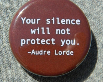 Your silence will not protect you, Audre lorde Button/Magnet/Bottle Opener