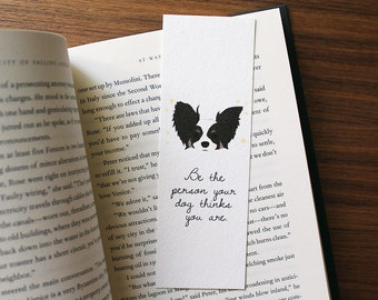 Papillon Bookmark, Papillon Art, Be The Person Your Dog Thinks You Are, Dog Bookmark, Papillon Lover Gift, Gift for Dog Lover