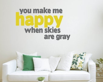 Vinyl Wall Word Decal - You Make Me Happy When Skies Are Gray - Home Decor - Wall Word
