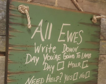 All Ewes Write Down Day You're Going To Lamb, Day, Hour… Need Help? Yes or No? Western, Antiqued, Wooden Sign in DARK GREEN