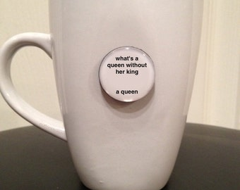 Quote | Mug | Magnet | What's a Queen Without Her King - a Queen