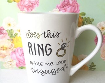 does this ring make me look engaged? mug / engagement gift / engagement mug / personalized gift mug.