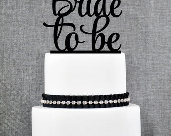 Bride to Be Bridal Shower Cake Topper, Script Bride to Be Cake Topper, Custom Bachelorette Cake Topper, Bridal Shower Cake topper- (T270)
