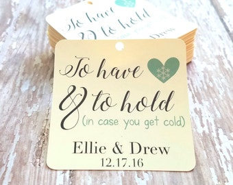 To Have and to hold in case you get cold tag, Winter Wedding Tag, Wedding Favor, Blanket Party Favor, Scarf Favor, Holiday Wedding, (050)