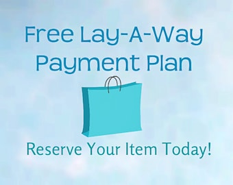 Free Lay-A-Way Payment Plan ~ Reserve Any Items in This Shop ~ Put Them On Hold Until Paid Off!