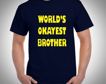 World's Okayest Brother - World's Okayest Sister tshirt - funny gift for Brother Sister - Birthday Gift - Christmas gift for Brother, Sister