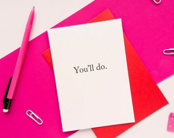 Funny Anniversary Day Card. You'll Do Valentines Card. 100% Recycled