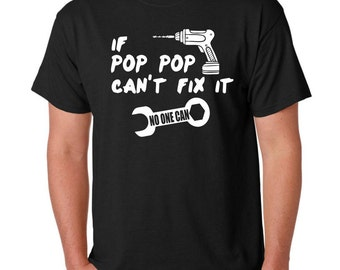 If Pop Pop CAN'T FIX it No One Can. Unique Father's day gift. Fathers day tshirt.