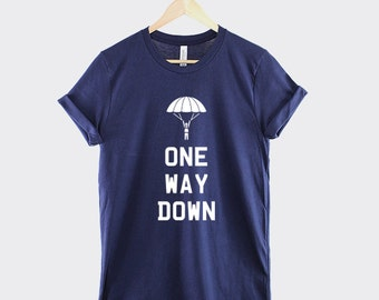 Sky Dive T-Shirt - One Way Down Sky Diver Shirt Parachute TShirt- Base Jumper Tandum Sky Diving T-Shirt