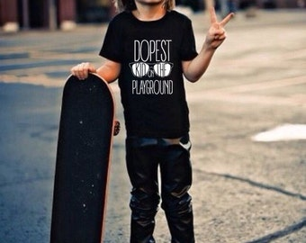 Dopest Kid on the Playground - Funny Toddlers T for Dope Kids - Kids Clothes - Playground Shirt - Cool Kid - Children Shirts - Toddler Shirt