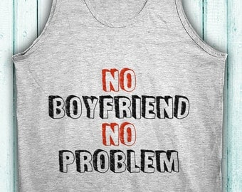 No Boyfriend No Problem! Single ladies Tank Top