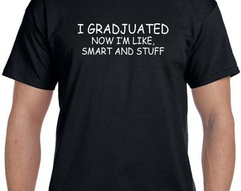 College Graduation, High School Graduation, College Student Gift, Funny Tshirts, Best Friend Gift, Brother Gift, Graduating Student, for Her