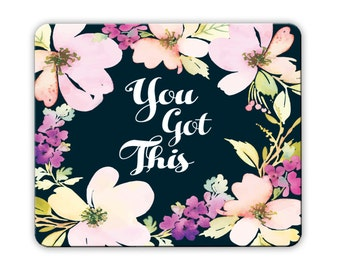 You Got This Mousepad / Motivational Mouse Pad / Floral Mousepad