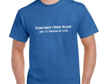 Sometimes I Drink Water Just To Surprise My Liver Funny T-Shirt or Tank Gift