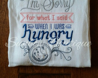I'm Sorry For What I Said When I Was Hungry Decorative Kitchen Towel