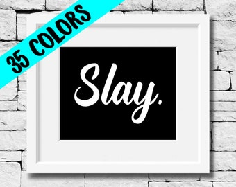 Slay Print, Slay Quote Print, Slay Typography, Slay Quote Print, Slay Decor, Slay Typography Print, Pop Culture Print, Pop Culture Quote