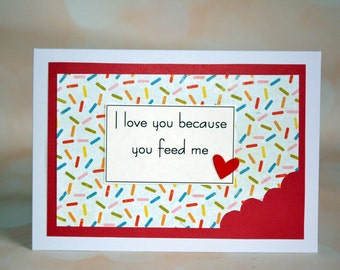 I love you because you feed me- anniversary/love card