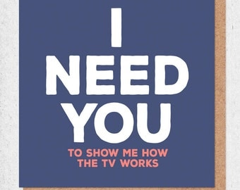 Funny Anniversary Card - I Need You (to show me how the TV works) - funny cards - funny anniversary cards