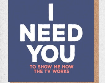 Funny Anniversary Card - I Need You (to show me how the TV works) - funny cards - funny anniversary cards - honest valentines