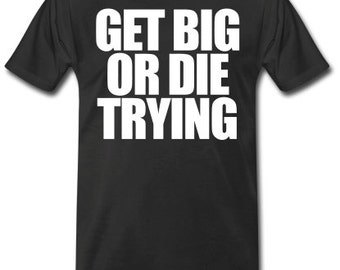 Get Big Or Die Trying Workout Tee, Weightlifting Tee, Exercise Tee, Gym Tee, Gym T, Weightlifting T, Fitness Tee, Fitness T, Exercise T