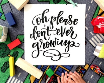 INSTANT DOWNLOAD-Oh Please Don't Ever Grow Up - Nursery Decor - Kid's Room - Wall Art -Kid's Art - Girl's Room - Children's