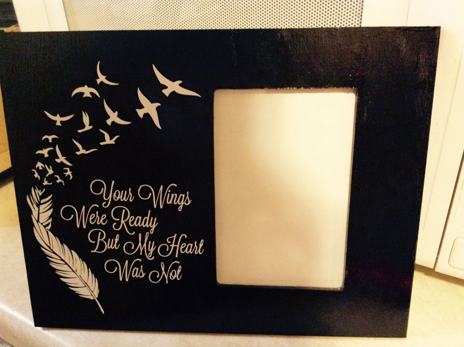 Your wings were ready but my heart was not..Photo frame for passed loved  one.Q