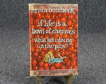 If Life Is A Bowl Of Cherries What Am I Doing In The Pits By Erma Bombeck C.1978