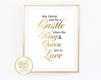 Any home can be a castle when the king and queen are in love,, Wedding gift, Anniversary Gift, Real Foil Print, Silver foil, Gold foil