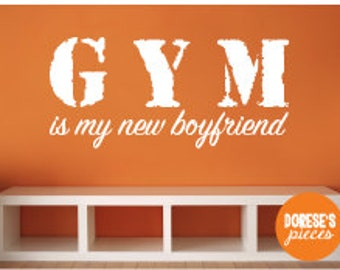 Motivational Exercise and Workout Vinyl Decals -- Gym is my new boyfriend