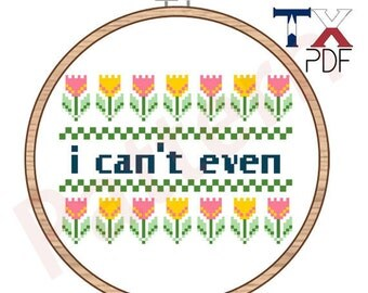 I Can't Even - sassy cross stitch pattern
