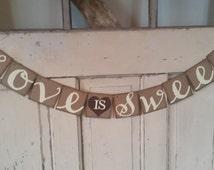 Love Is Sweet Wedding Banner - Love is Sweet Banner - Shabby Chic Wedding Sign - Wedding Decoration - Love is Sweet Wedding Cake Table Sign