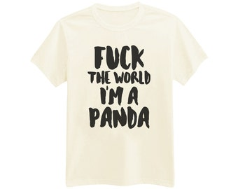 736 - F*ck The World, I'm A Panda - Funny - Sassy - Printed T-Shirt - by HeartOnMyFingers
